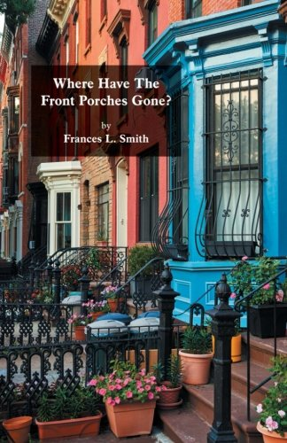Where Have All The Front Porches - Frances L Smith