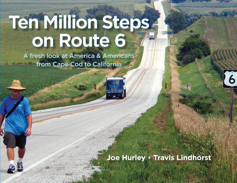 Ten Million Steps on Route 6 - Joe Hurley with photos by Travis Lindhorst