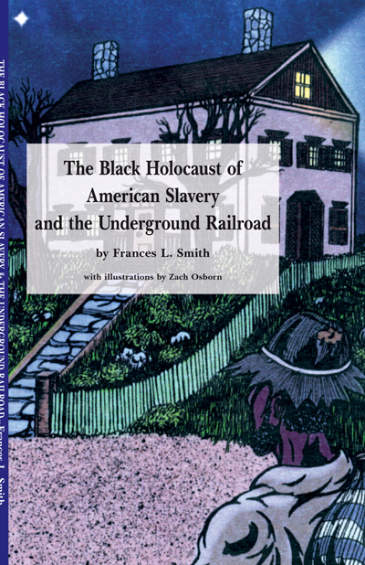 The Black Holocaust of American Slavery and the Underground Railroad - Frances L Smith